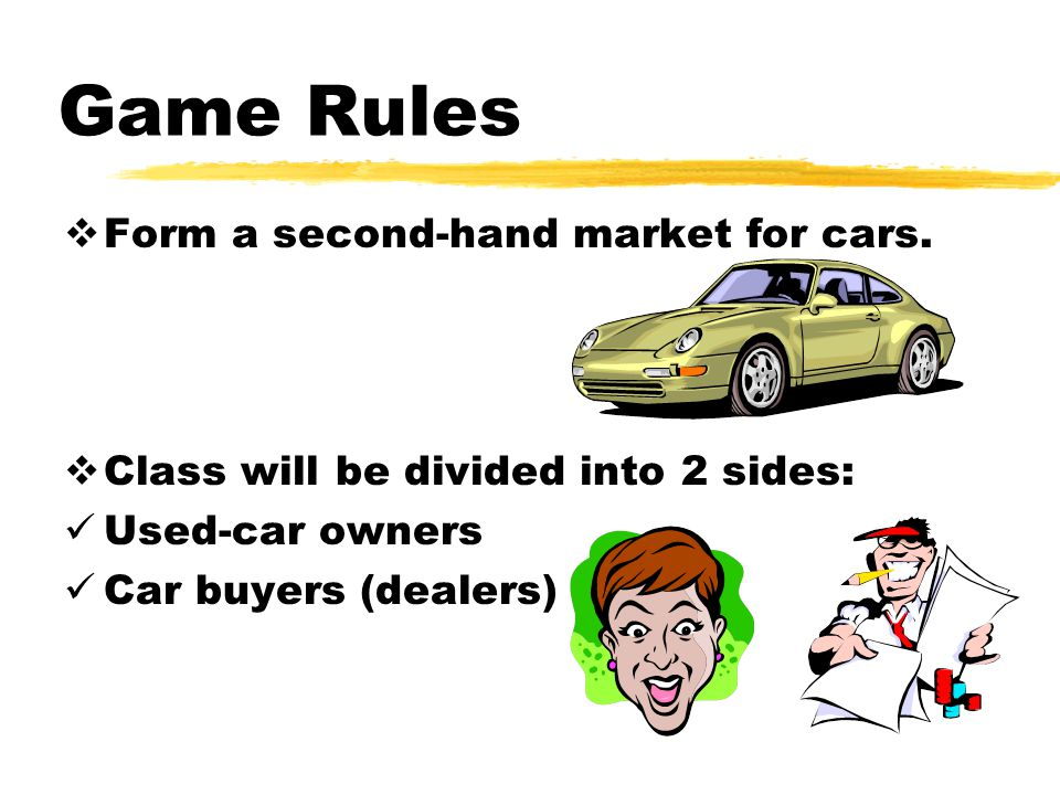 Game Rules Form a second-hand market for cars.