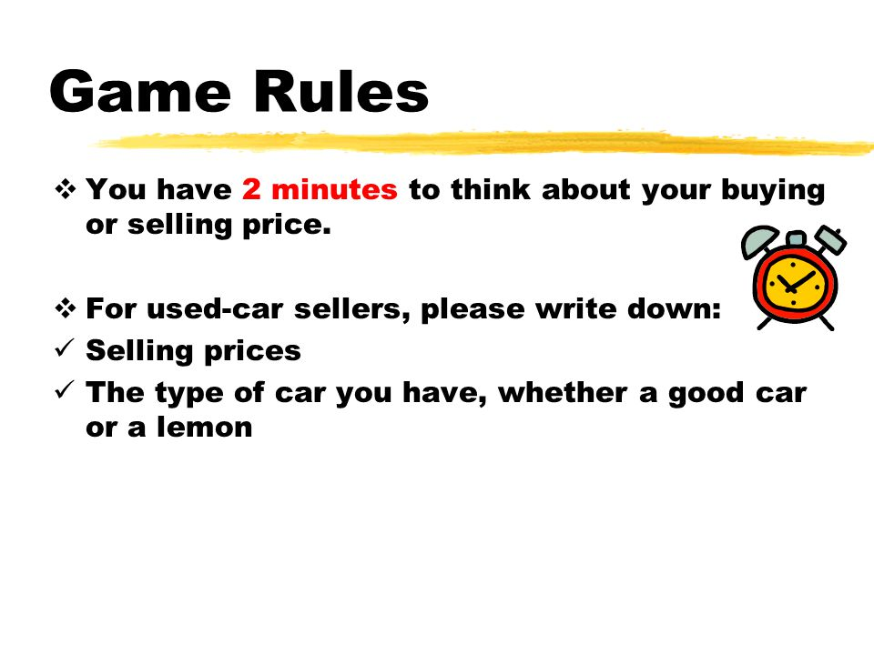 Game Rules You have 2 minutes to think about your buying or selling price.
