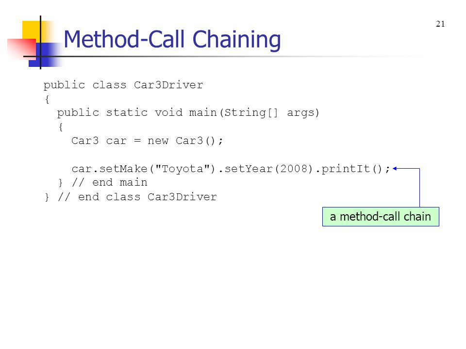 Method-Call Chaining Up to this point, we ve called methods one at a time.