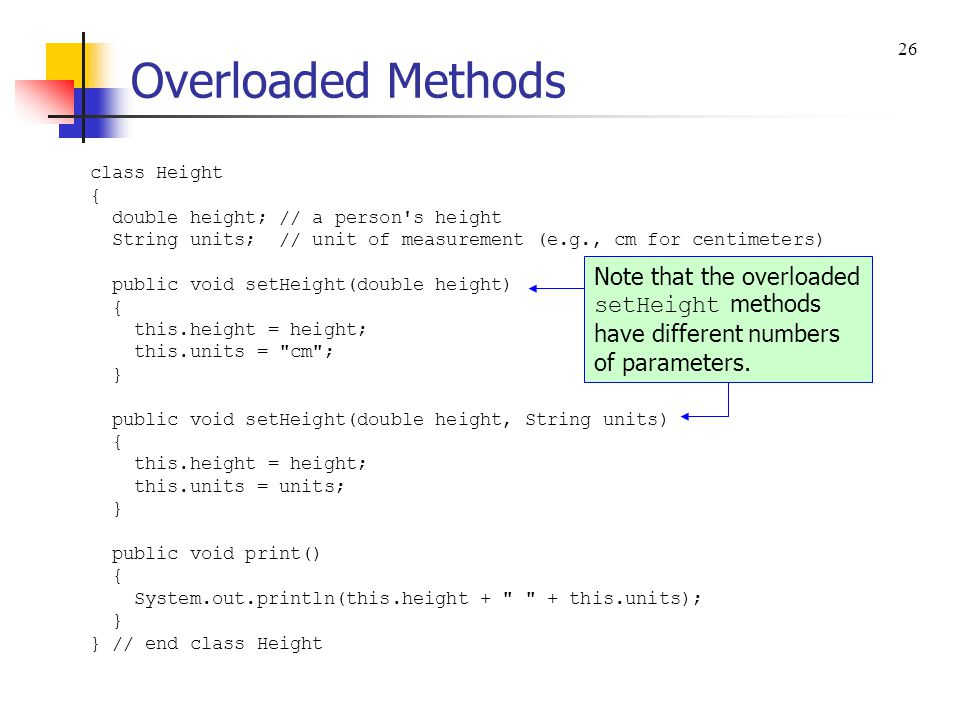 Overloaded Methods The better solution is to use overloaded methods.