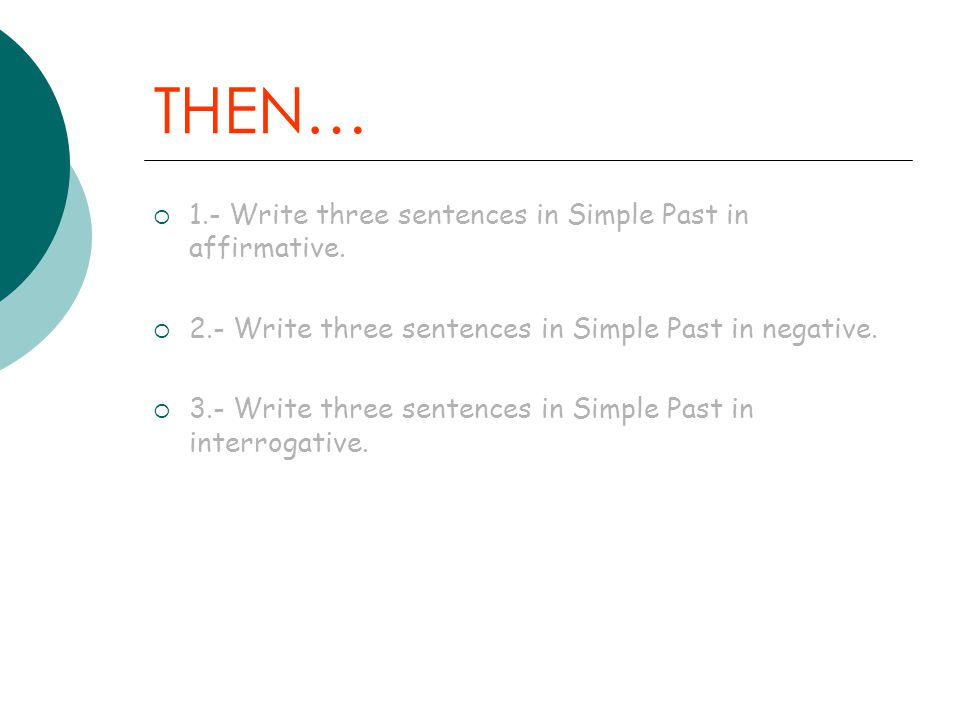 THEN… 1.- Write three sentences in Simple Past in affirmative.