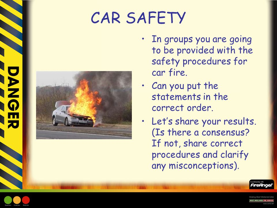 CAR SAFETY In groups you are going to be provided with the safety procedures for car fire. Can you put the statements in the correct order. Lets share