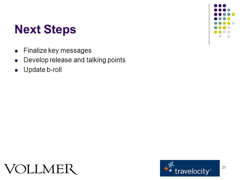 21 Next Steps Finalize key messages Develop release and talking points Update b-roll