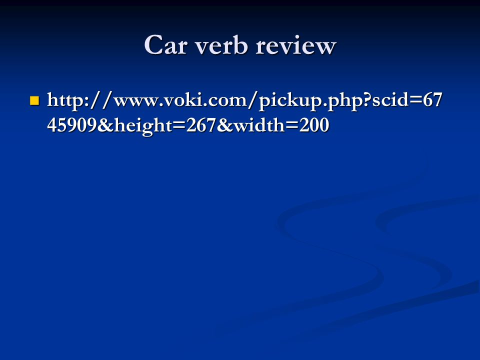 Car verb review http://www.voki.com/pickup.php?scid=67 45909&height=267&width=200 http://www.voki.com/pickup.php?scid=67 45909&height=267&width=200