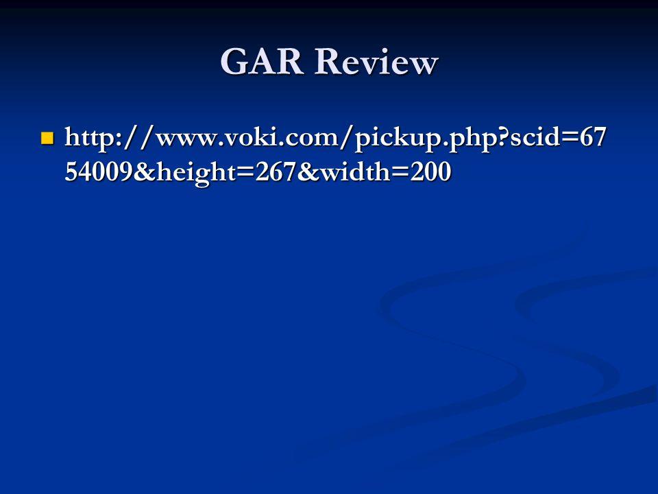 GAR Review http://www.voki.com/pickup.php scid=67 54009&height=267&width=200 http://www.voki.com/pickup.php scid=67 54009&height=267&width=200