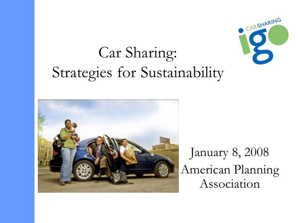 Car Sharing: Strategies for Sustainability January 8, 2008 American Planning Association