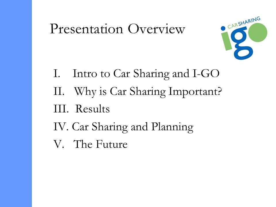 Presentation Overview I. Intro to Car Sharing and I-GO II.