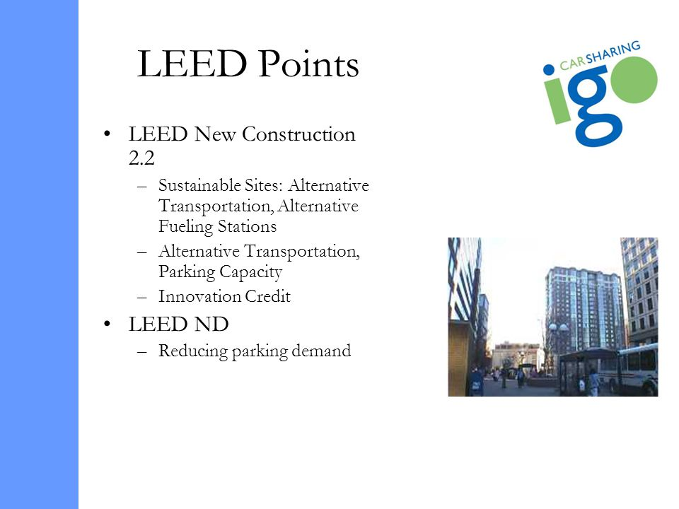 LEED Points LEED New Construction 2.2 –Sustainable Sites: Alternative Transportation, Alternative Fueling Stations –Alternative Transportation, Parkin