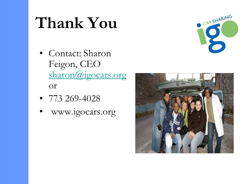 Thank You Contact: Sharon Feigon, CEO sharon@igocars.org or sharon@igocars.org 773 269-4028 www.igocars.org