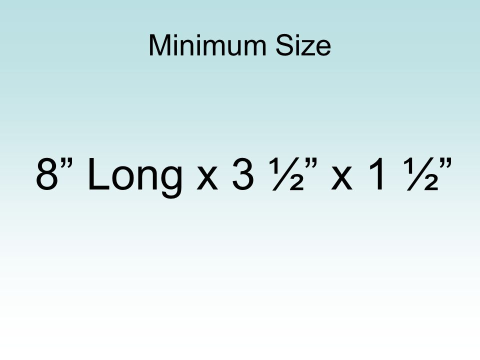 Minimum Size 8 Long x 3 ½ x 1 ½