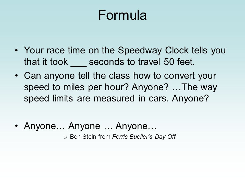 Formula Your race time on the Speedway Clock tells you that it took ___ seconds to travel 50 feet.