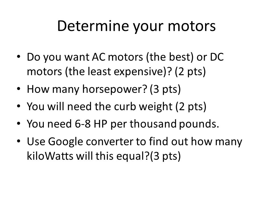 Determine your motors Do you want AC motors (the best) or DC motors (the least expensive).