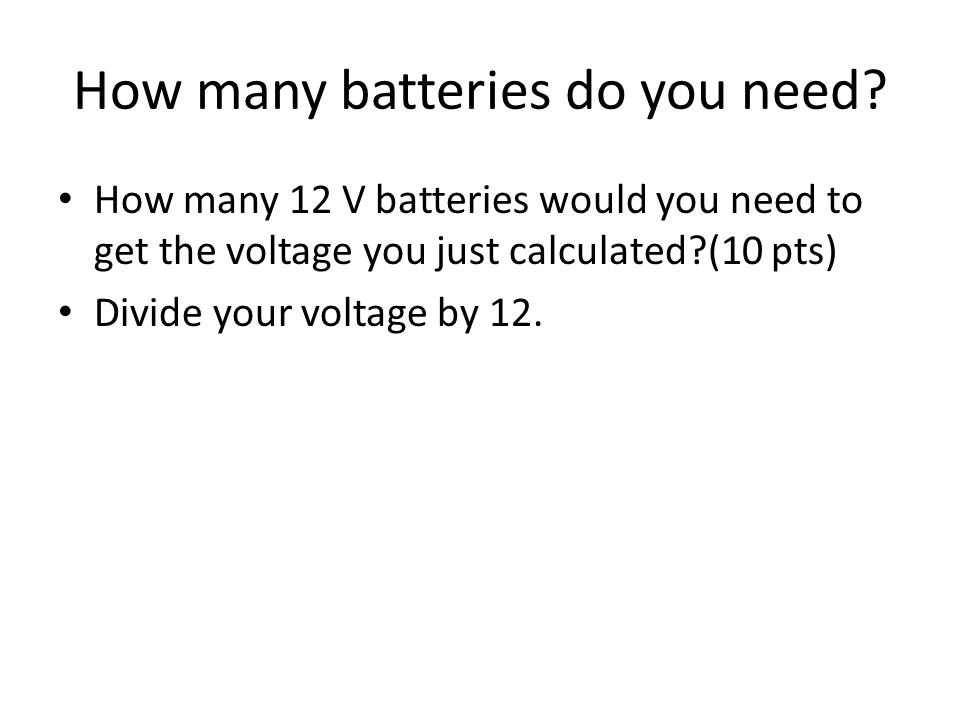 How many batteries do you need.