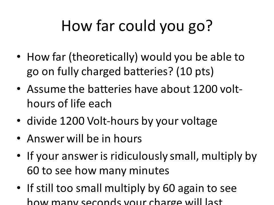 How far could you go. How far (theoretically) would you be able to go on fully charged batteries.