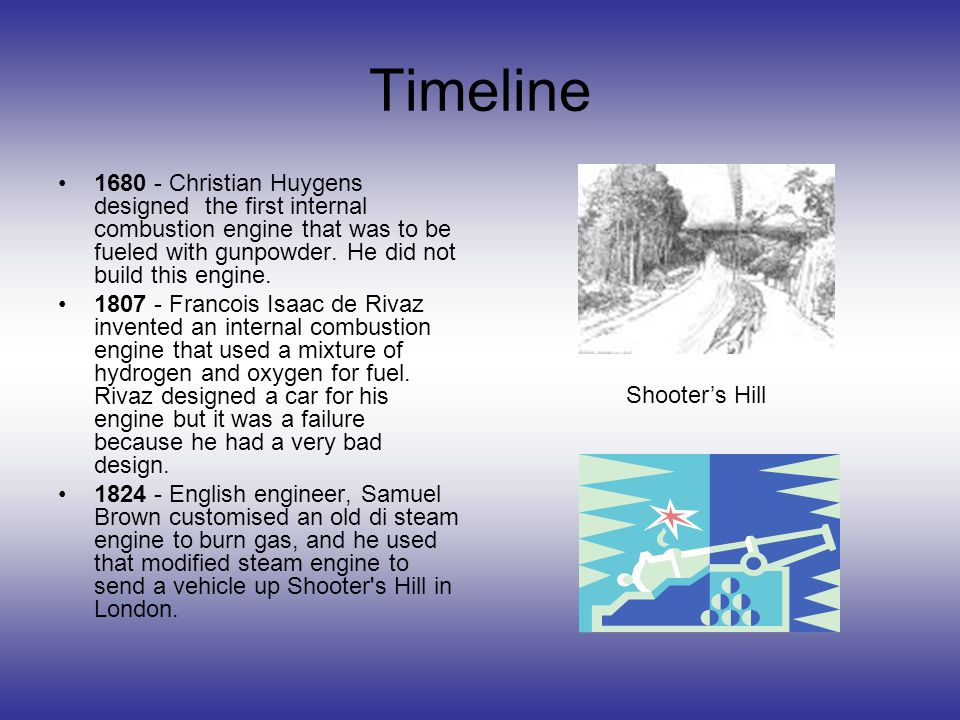 Timeline 1680 - Christian Huygens designed the first internal combustion engine that was to be fueled with gunpowder.