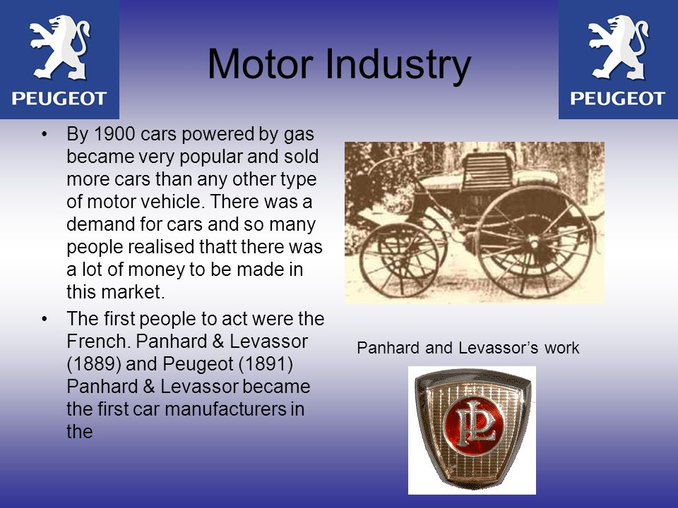 Motor Industry By 1900 cars powered by gas became very popular and sold more cars than any other type of motor vehicle.
