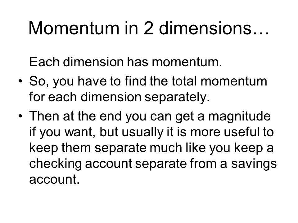Momentum in 2 dimensions… Each dimension has momentum. So, you have to find the total momentum for each dimension separately. Then at the end you can