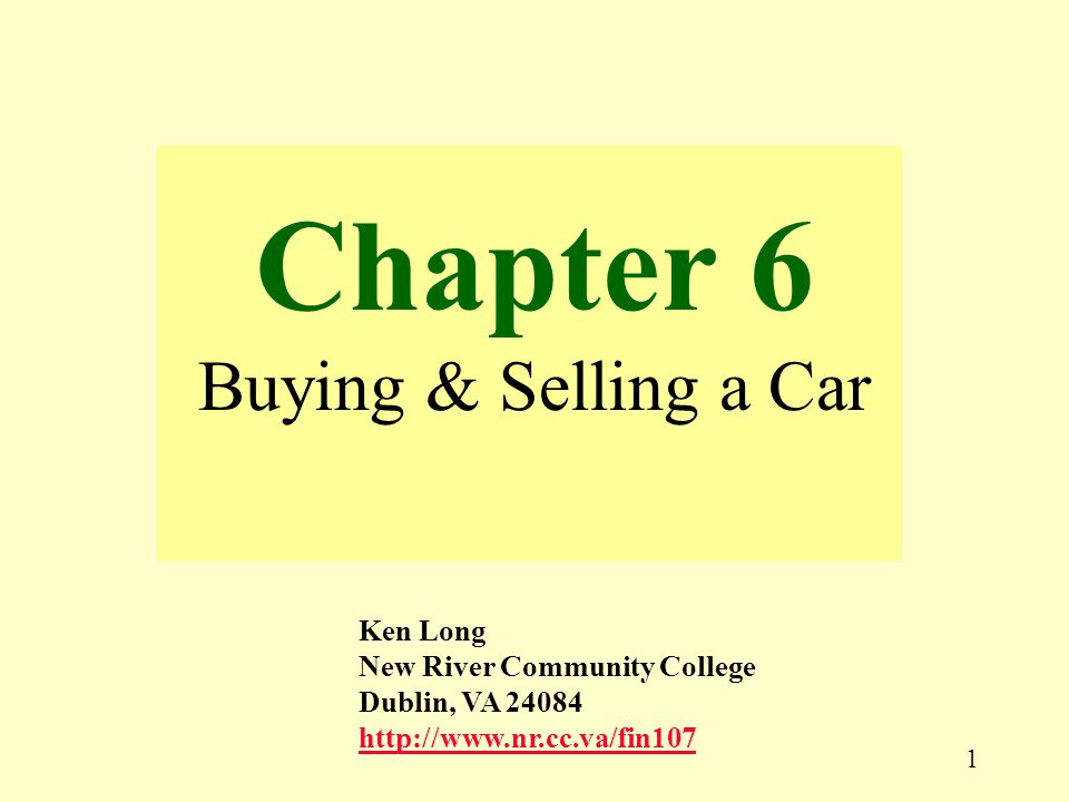 1 Chapter 6 Buying & Selling a Car Ken Long New River Community College Dublin, VA