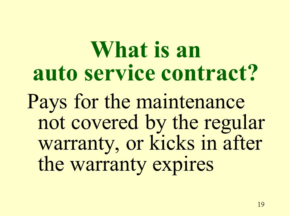 19 Pays for the maintenance not covered by the regular warranty, or kicks in after the warranty expires What is an auto service contract