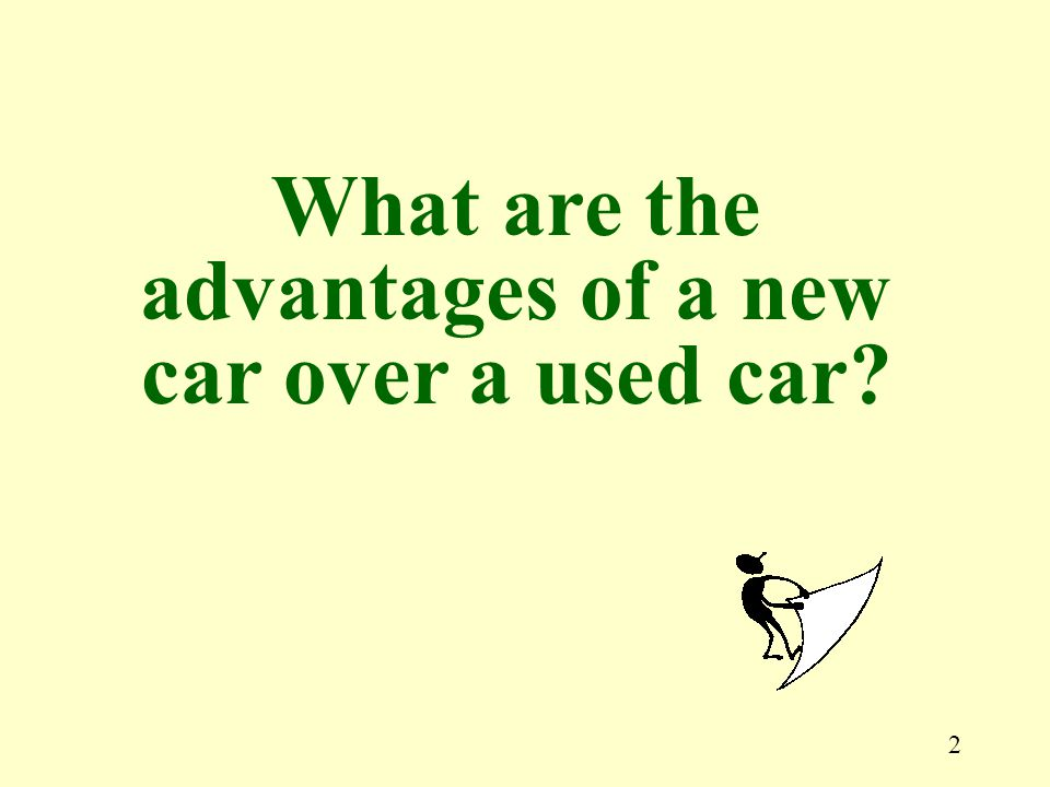 2 What are the advantages of a new car over a used car