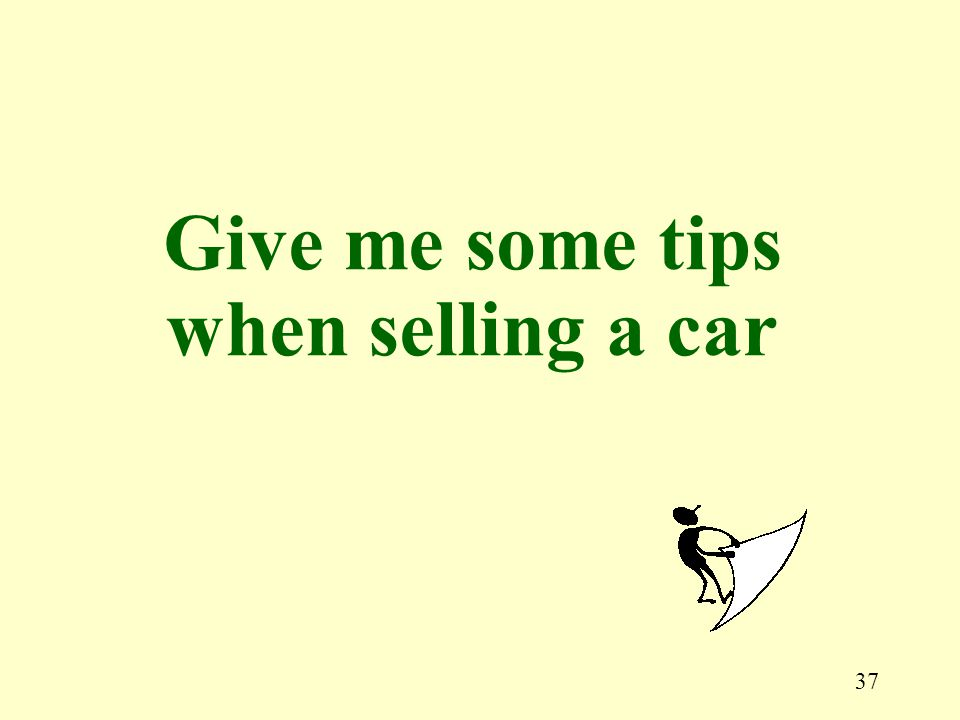37 Give me some tips when selling a car