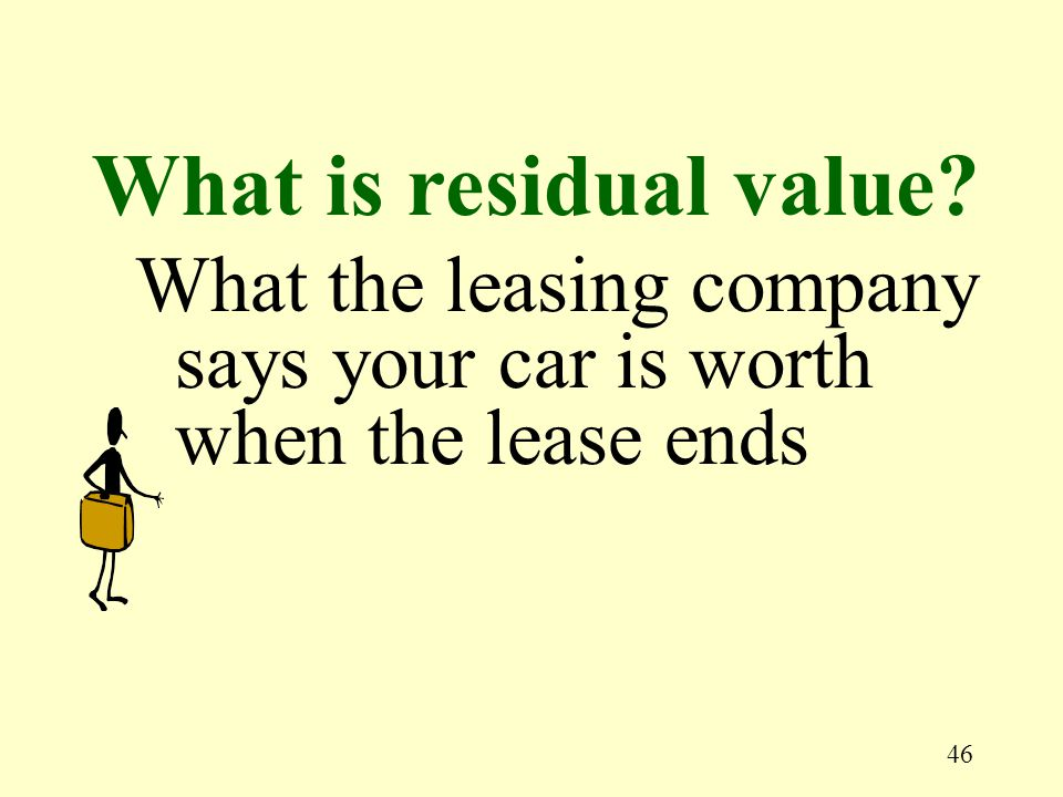 46 What the leasing company says your car is worth when the lease ends What is residual value