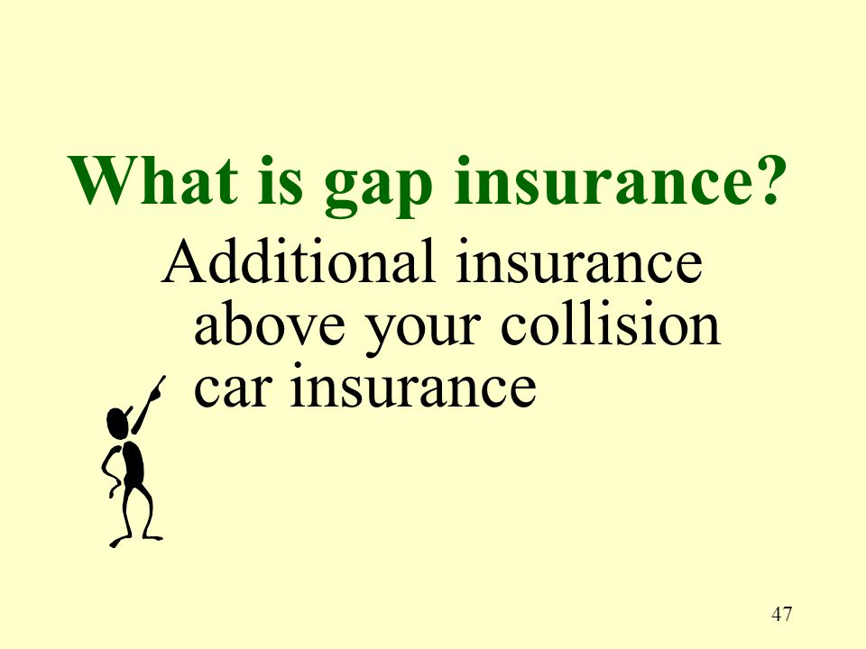 47 Additional insurance above your collision car insurance What is gap insurance
