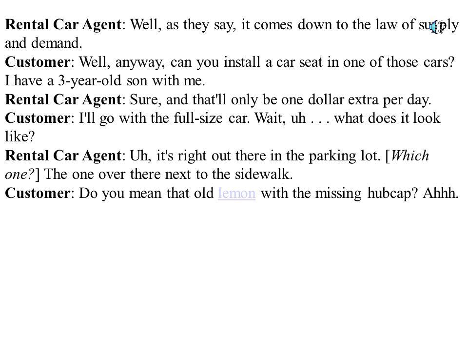 Rental Car Agent: Sir, excuse me.We take pride in our vehicles.