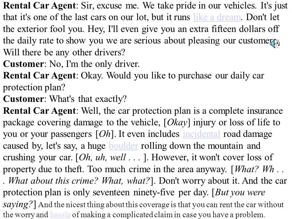 Rental Car Agent: Sir, excuse me. We take pride in our vehicles.