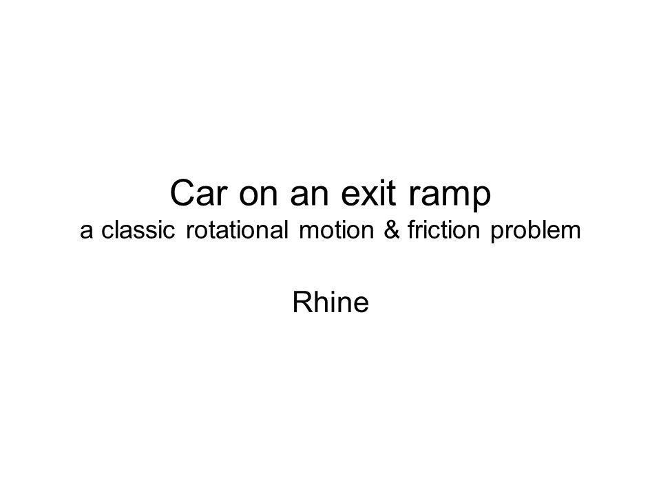 Car on an exit ramp a classic rotational motion & friction problem Rhine