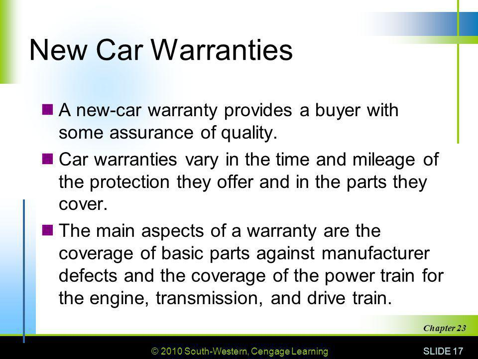 © 2010 South-Western, Cengage Learning SLIDE 17 Chapter 23 New Car Warranties A new-car warranty provides a buyer with some assurance of quality. Car