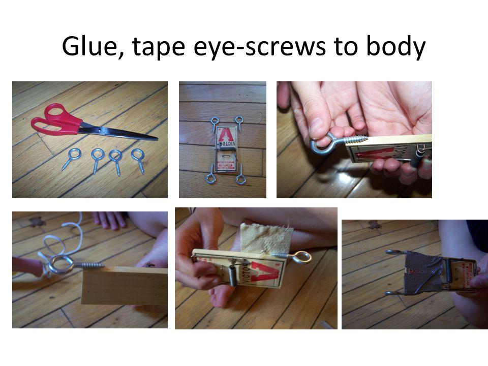 Glue, tape eye-screws to body