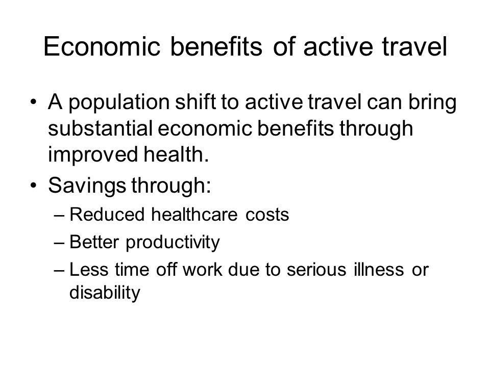Economic benefits of active travel A population shift to active travel can bring substantial economic benefits through improved health.