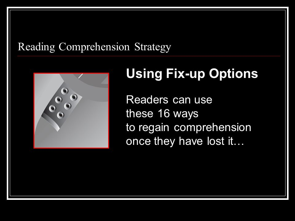 Reading Comprehension Strategy Using Fix-up Options Readers can use these 16 ways to regain comprehension once they have lost it…