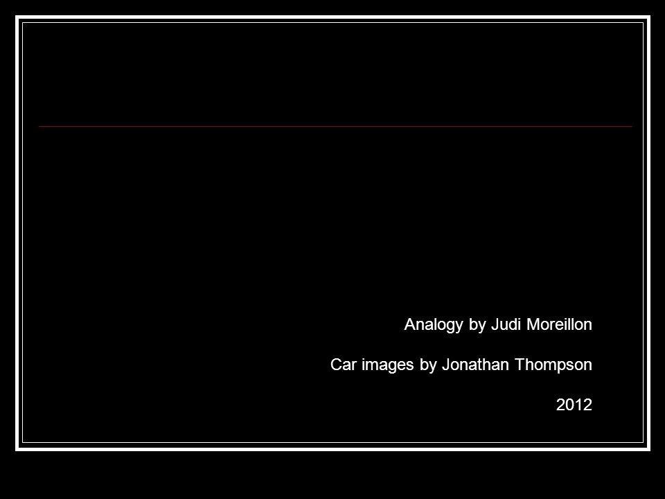 Analogy by Judi Moreillon Car images by Jonathan Thompson 2012