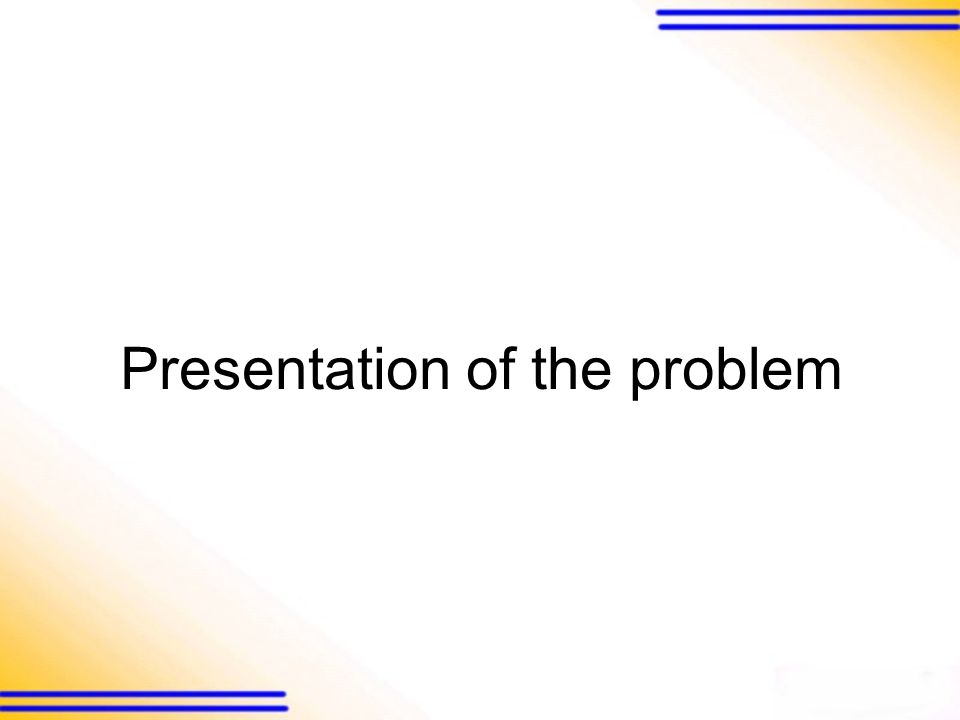 Presentation of the problem