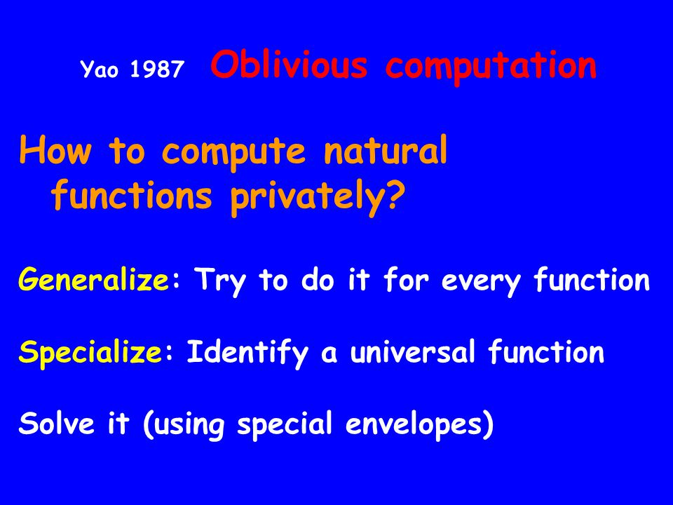 How to compute natural functions privately? Generalize: Try to do it for every function Specialize: Identify a universal function Solve it (using spec