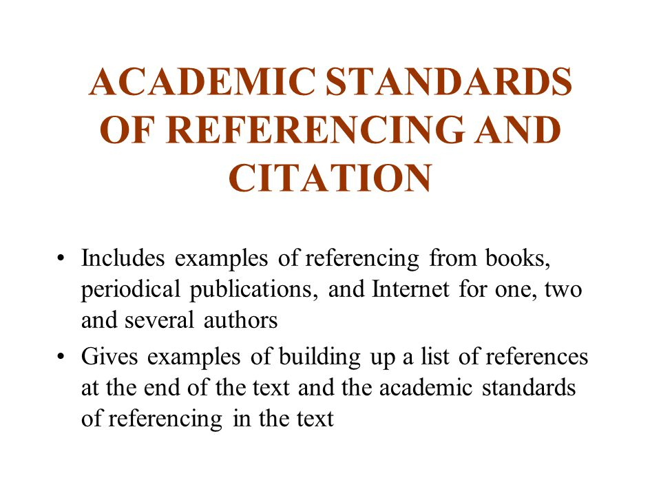 ACADEMIC STANDARDS OF REFERENCING AND CITATION Includes examples of referencing from books, periodical publications, and Internet for one, two and sev