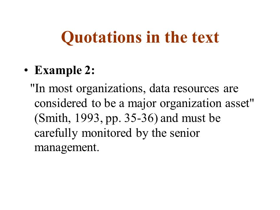 Quotations in the text Example 2: In most organizations, data resources are considered to be a major organization asset (Smith, 1993, pp.