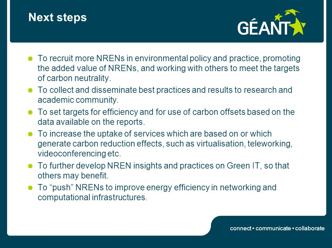 connect communicate collaborate Next steps To recruit more NRENs in environmental policy and practice, promoting the added value of NRENs, and working