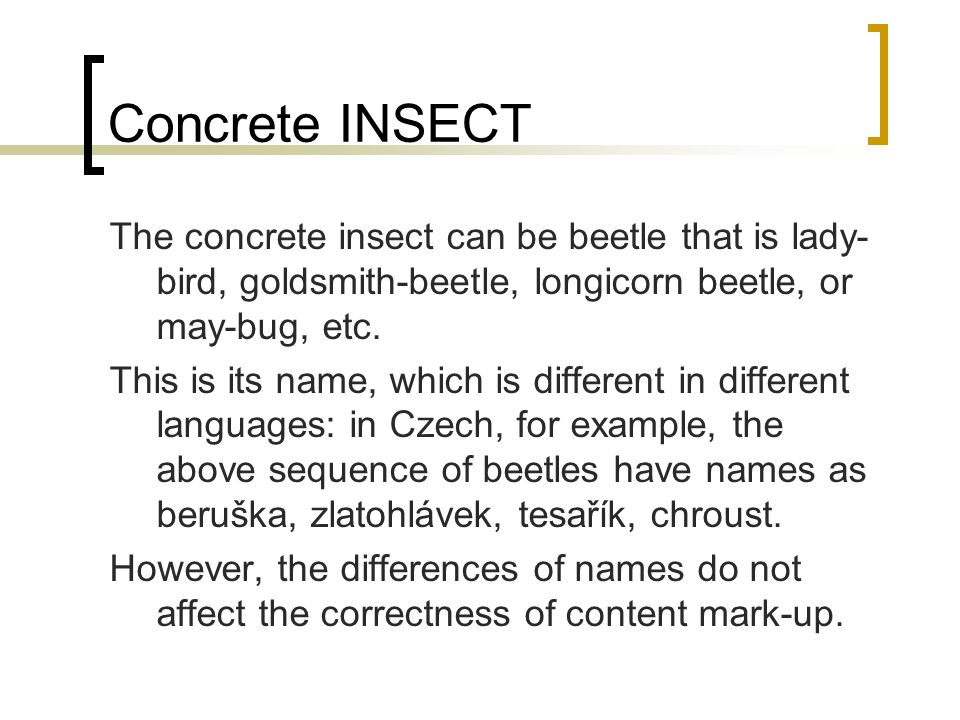 Properties of the object INSECT It may be necessary to mark also some other properties of the object, which may be relevant to group or to classify its concrete representations.