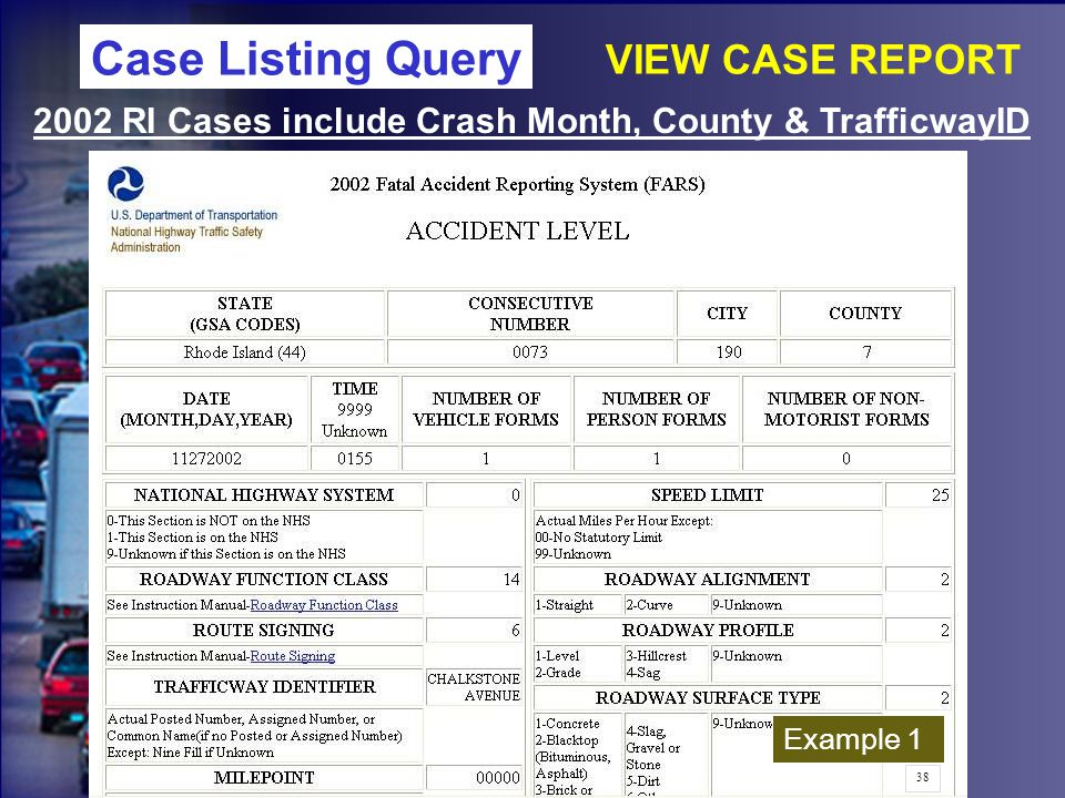 2002 RI Cases include Crash Month, County & TrafficwayID Example 1 VIEW CASE REPORT Case Listing Query 38