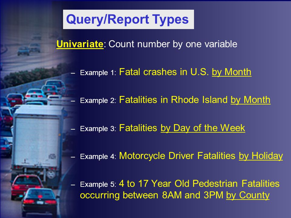 Univariate: Count number by one variable –Example 1: Fatal crashes in U.S.