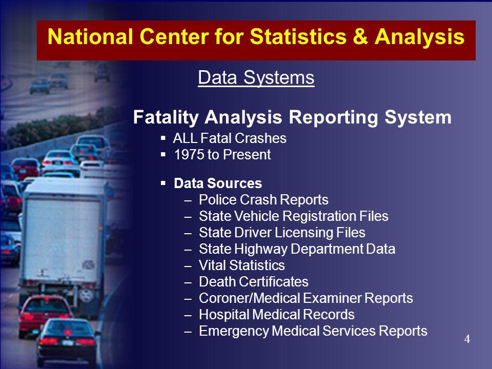 Data Systems General Estimates System Crashworthiness Data System SAMPLE of ALL Crash Severities Since 1988 PAR Data SAMPLE of ALL Crash Severities In-depth Investigations National Center for Statistics & Analysis 4