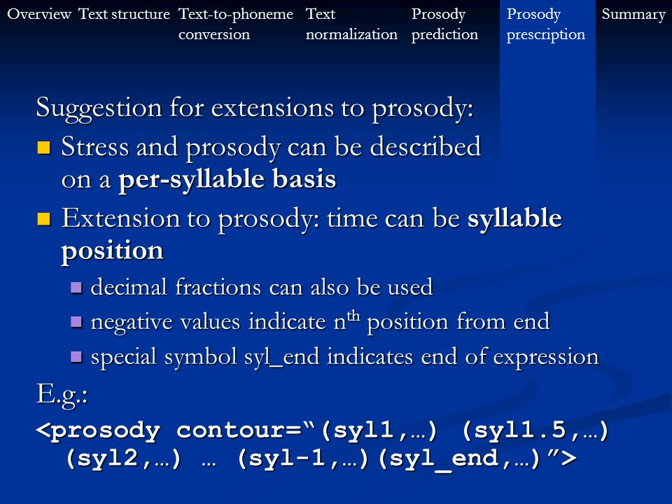 OverviewText-to-phoneme conversion Text structureProsody prescription SummaryText normalization Prosody prediction Example 2: pitch change on syllable