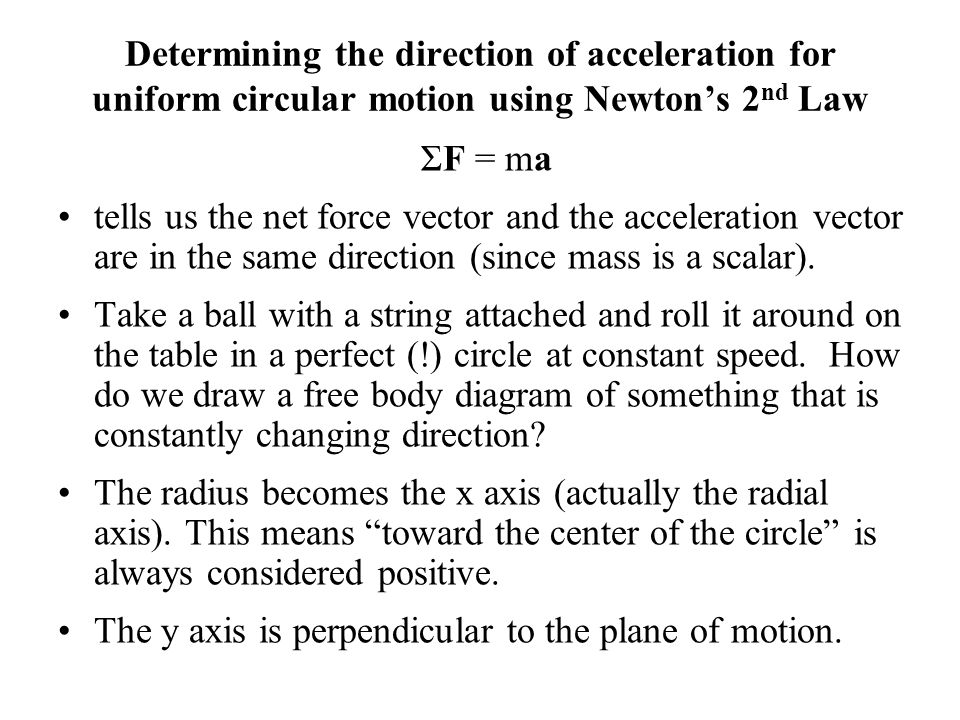 Determining the direction of acceleration for uniform circular motion using Newtons 2 nd Law ΣF = ma tells us the net force vector and the acceleratio