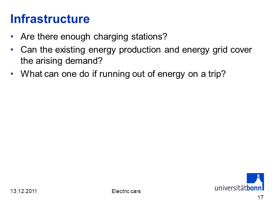 Infrastructure Are there enough charging stations? Can the existing energy production and energy grid cover the arising demand? What can one do if run