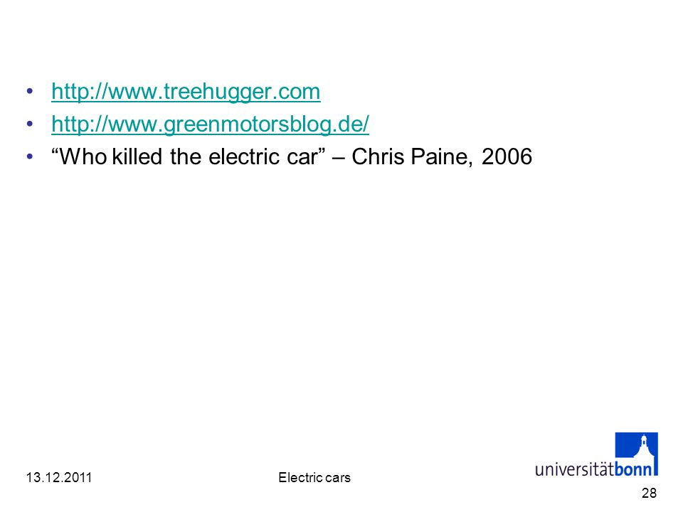 http://www.treehugger.com http://www.greenmotorsblog.de/ Who killed the electric car – Chris Paine, 2006 28 13.12.2011Electric cars