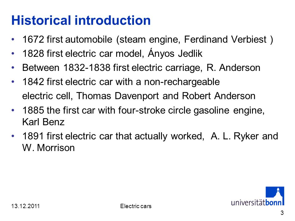 Historical introduction 1672 first automobile (steam engine, Ferdinand Verbiest ) 1828 first electric car model, Ányos Jedlik Between 1832-1838 first electric carriage, R.