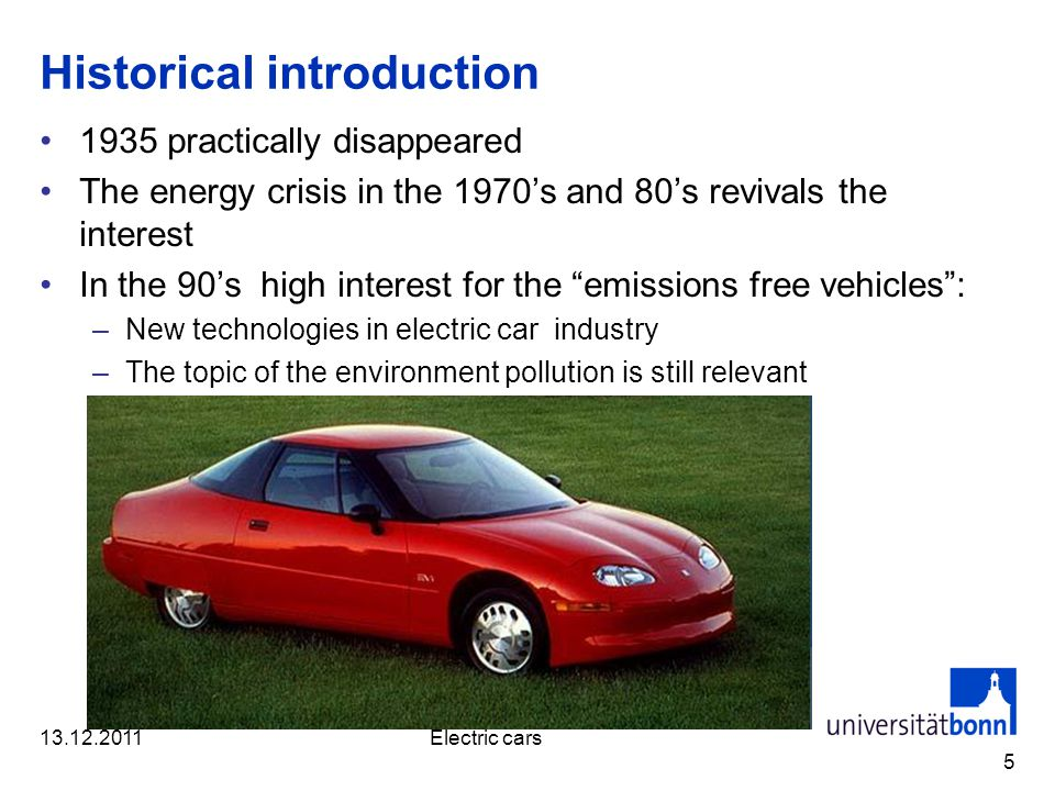 Historical introduction 1935 practically disappeared The energy crisis in the 1970s and 80s revivals the interest In the 90s high interest for the emissions free vehicles: –New technologies in electric car industry –The topic of the environment pollution is still relevant Electric cars